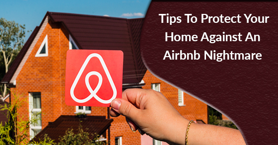 Tips To Protect Your Home Against An Airbnb Nightmare