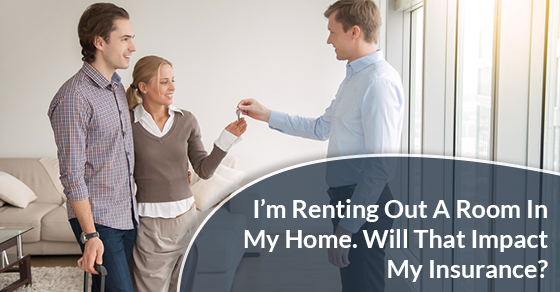 I'm Renting Out A Room In My Home. Will That Impact My Insurance?