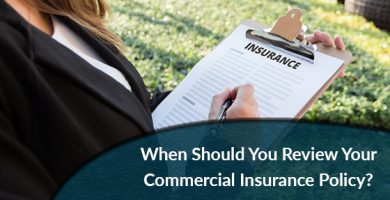 When Should You Review Your Commercial Insurance Policy?