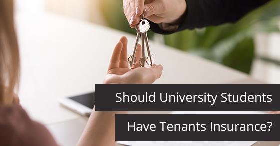 Should University Students Have Tenants Insurance?
