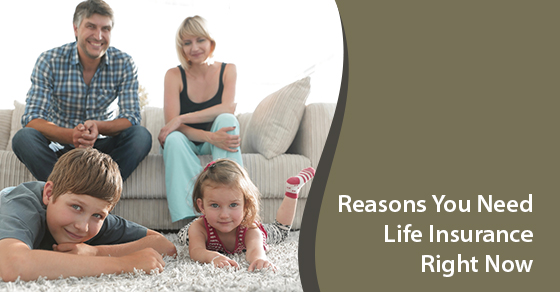 Reasons You Need Life Insurance Right Now