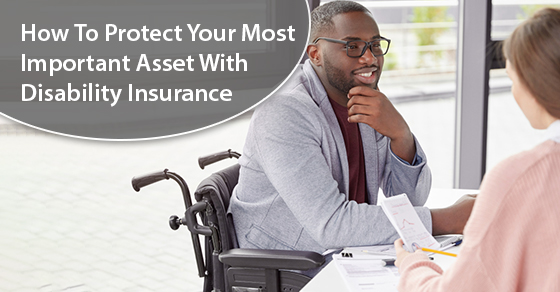 How To Protect Your Most Important Asset With Disability Insurance