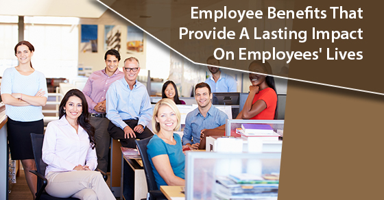 Employee Benefits That Provide A Lasting Impact On Employees' Lives
