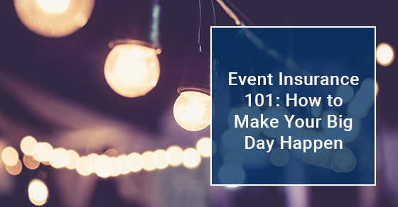 Event Insurance 101: How to Make Your Big Day Happen
