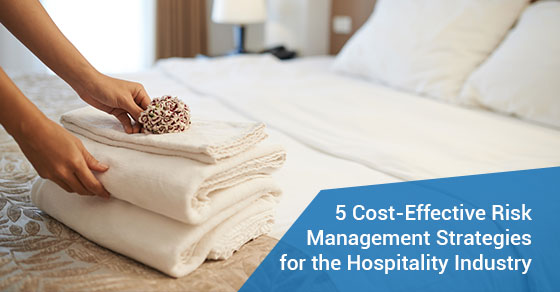 5 Cost-Effective Risk Management Strategies for the Hospitality