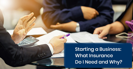 What insurance do one need while starting a business and why?
